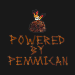 b4e2676c5f Powered by pemmican novelty t-shirt T-Shirt