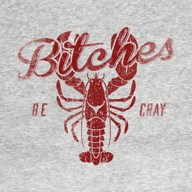 B*tches Be Cray