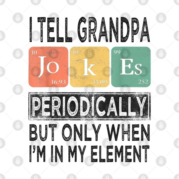 i tell grandpa dad jokes periodically