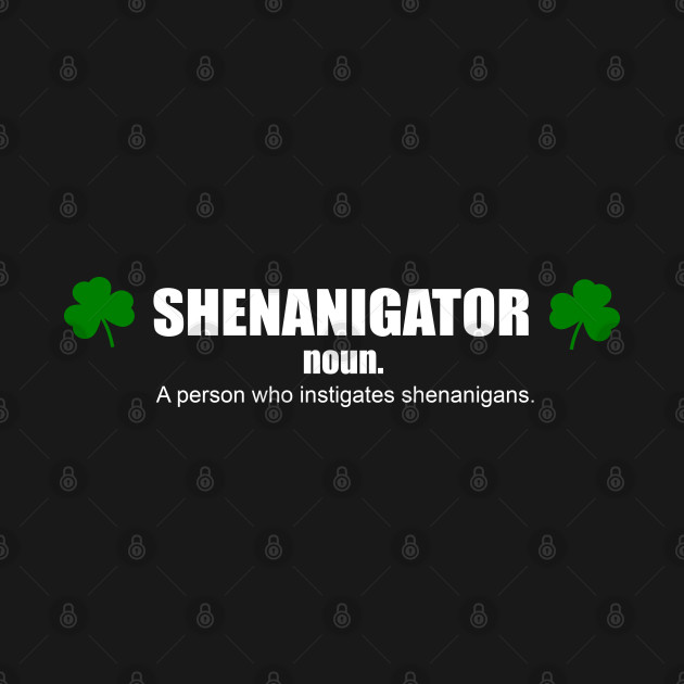 Shenanigator Definition T-Shirt - St. Patricks day