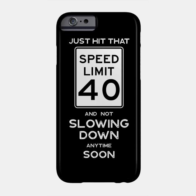 40th Birthday Gift Idea Speed Limit 40 Sign Phone Case