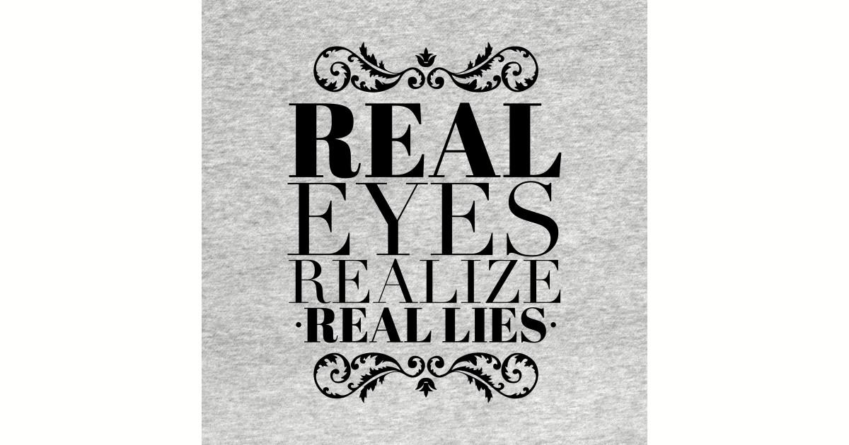 Real Eyes Realize Real Lies - Sayings - T-Shirt
