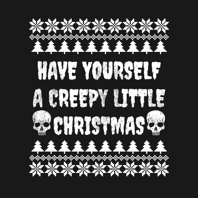 Have yourself a creepy little christmas