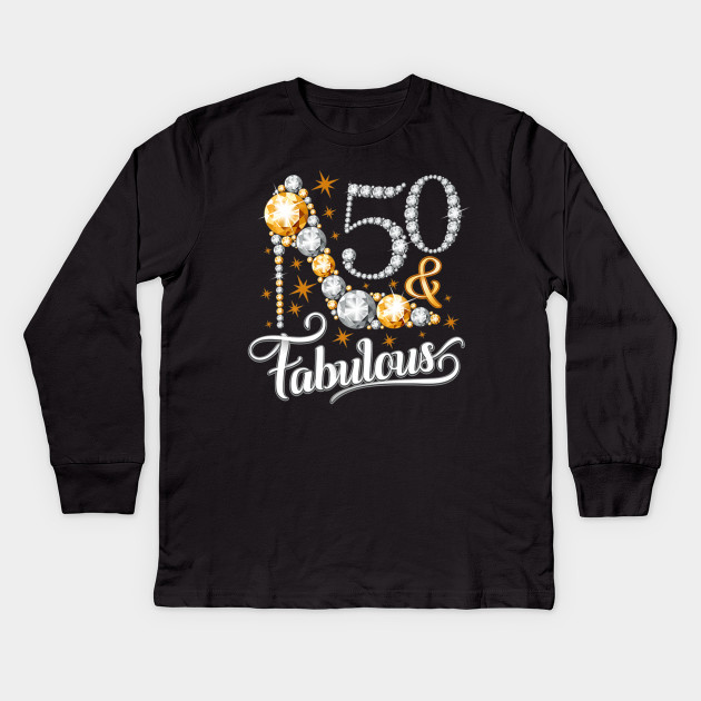 50 And Fabulous Tshirt For Ladies 50th Birthday T Shirt Kids Long Sleeve