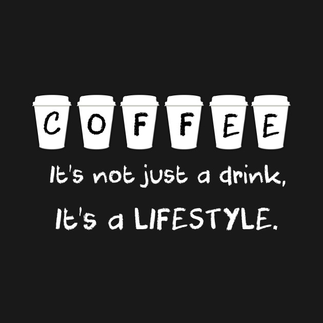 Image result for coffee is not just a drink, it's a lifestyle