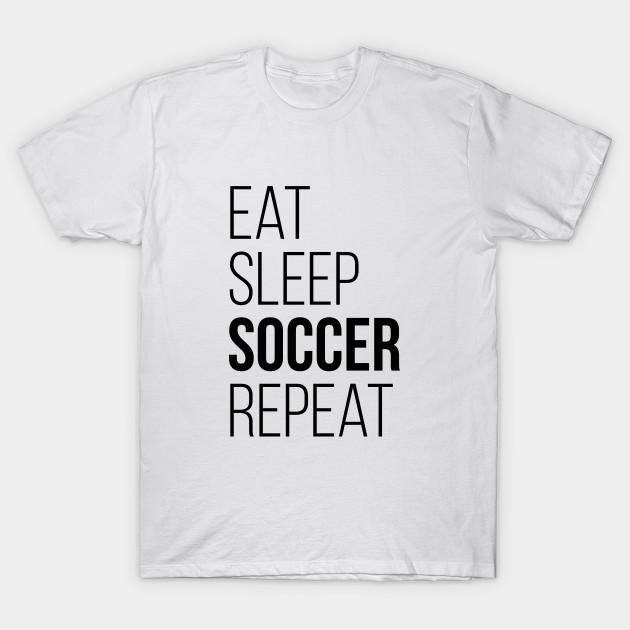 95c672688ad Eat Sleep Soccer Repeat T-Shirt Funny Gift - Soccer - T-Shirt ...
