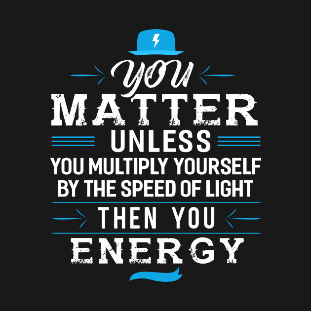 You Matter Unless you Energy