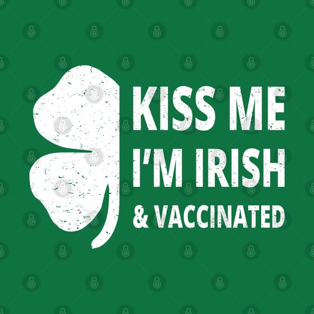 Kiss Me I'm Irish And Vaccinated II - St. Patrick's Day