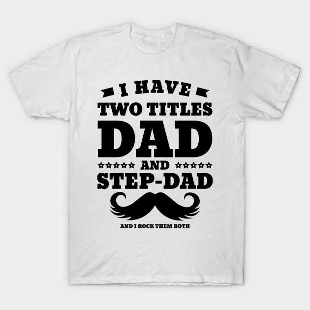 811b2596 Fathers Day 2018 - I Have Two Titles Dad And Step-Dad - Fathers Day ...