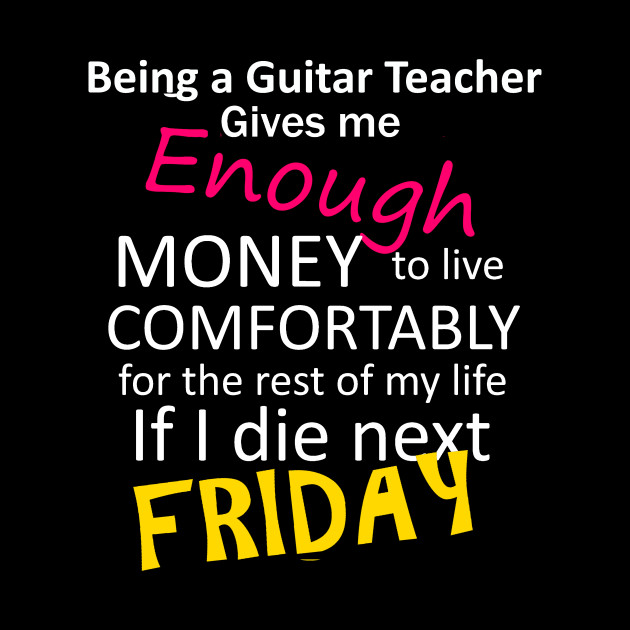 Guitar Teacher Sayings Job Funny Quotes