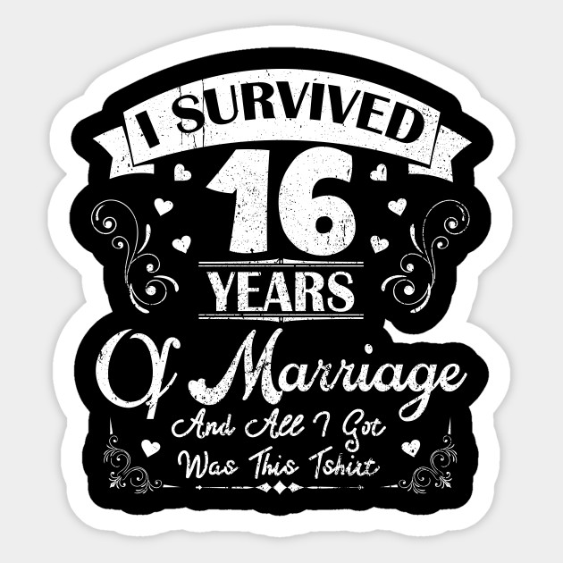 Gifts For Wedding Anniversaries For Each Year: I Survived 16 Years Shirt For 16th Wedding Anniversary
