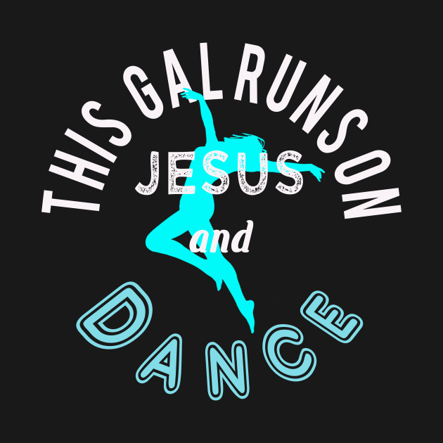 Awesome Christian Dance Lover - Runs on Jesus & Dance