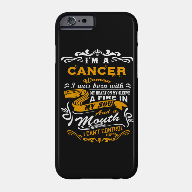 I Am A Cancer Woman Was Born With My Heart On Sleeve Fire In Soul And Mouth T Shirt Phone Case