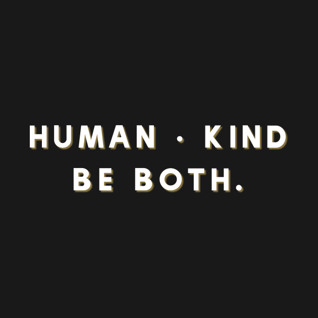 Human ⋅ kind - Be both. Clever Design Humankind BE A ROLE MODEL