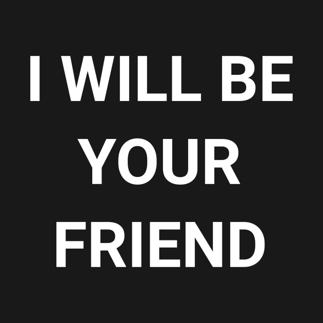 I Will Be Your Friend Back To School Friendship