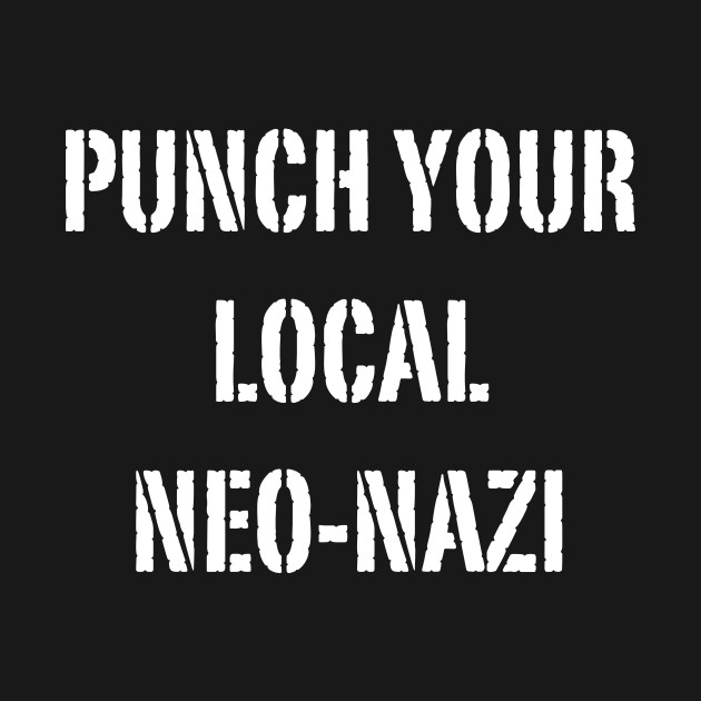 Punch Your Local Neo-Nazi - White Text