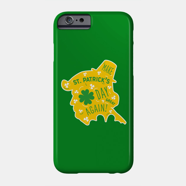Funny Patriotic Make St. Patrick's Day Great Again Donald Trump Shamrock Paddy Phone Case