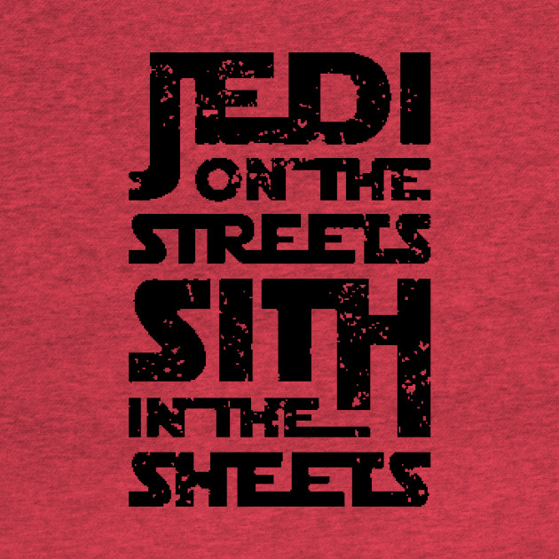 Jedi On The Streets Sith In The Sheets - Funny Tshirt