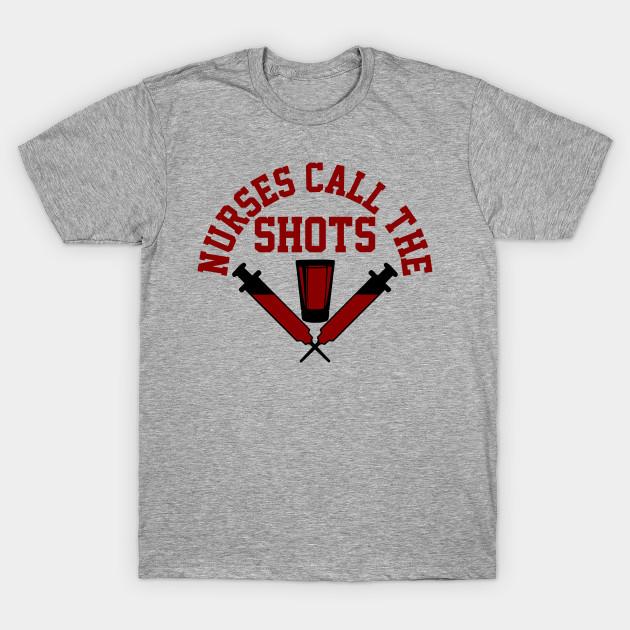 327d205e67553 Nurses Call The Shot Funny TShirt Cool Gift For Nurse - Nurse - T ...