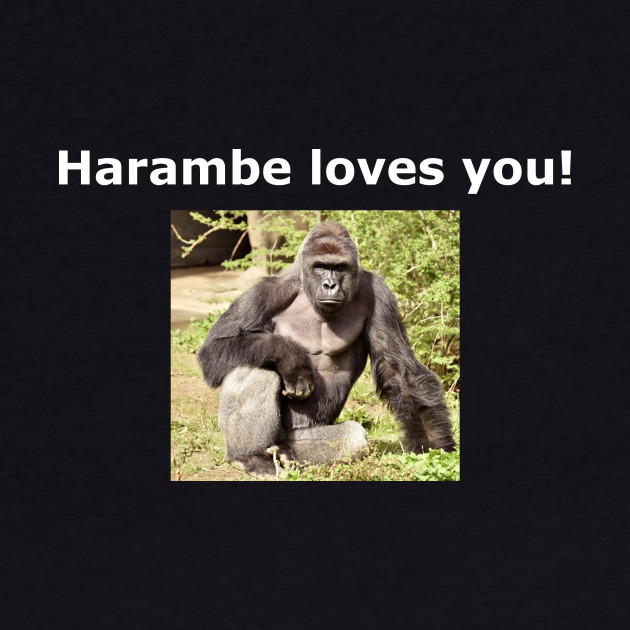 Harambe loves you!