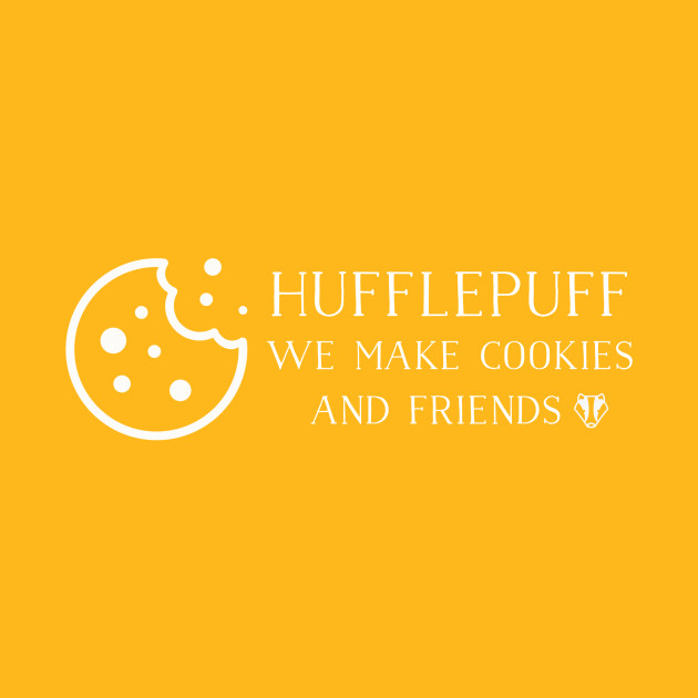 Hufflepuff We Make Cookies And Friends