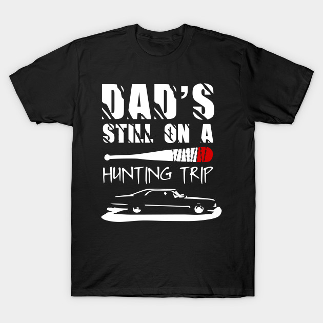 50f03ed3 Dad's Still On A Hunting Trip - Jeffrey Dean Morgan - T-Shirt ...