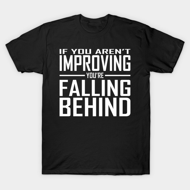 If You Aren't Improving You're Falling Behind