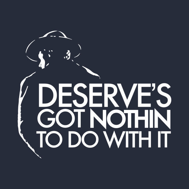 Deserve's Got Nothin To Do With It - Unforgiven