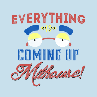 Everything is coming up Milhouse! t-shirts