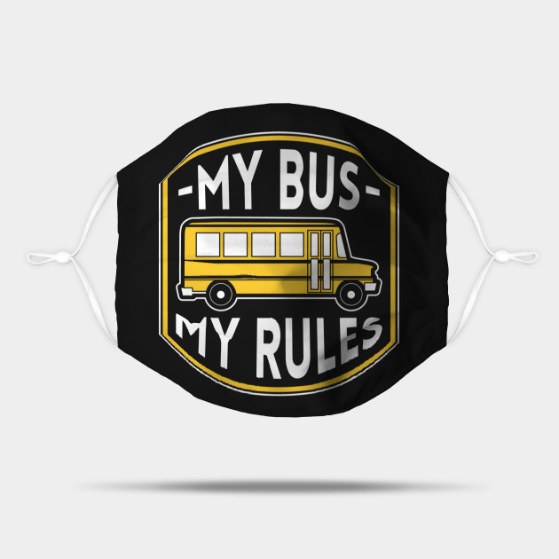 My Bus My Rules Funny Bus Driver Quotes Mask Teepublic Uk