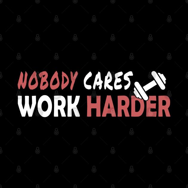 Nobody cares work harder funny gift