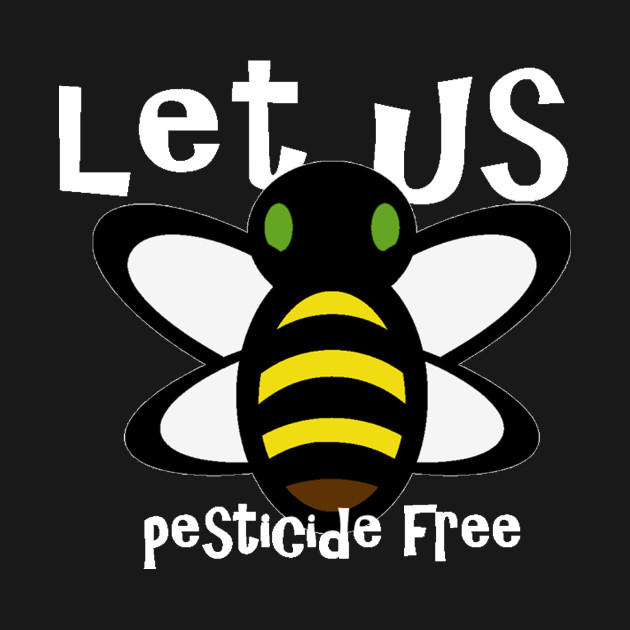 Let us bee pesticide free