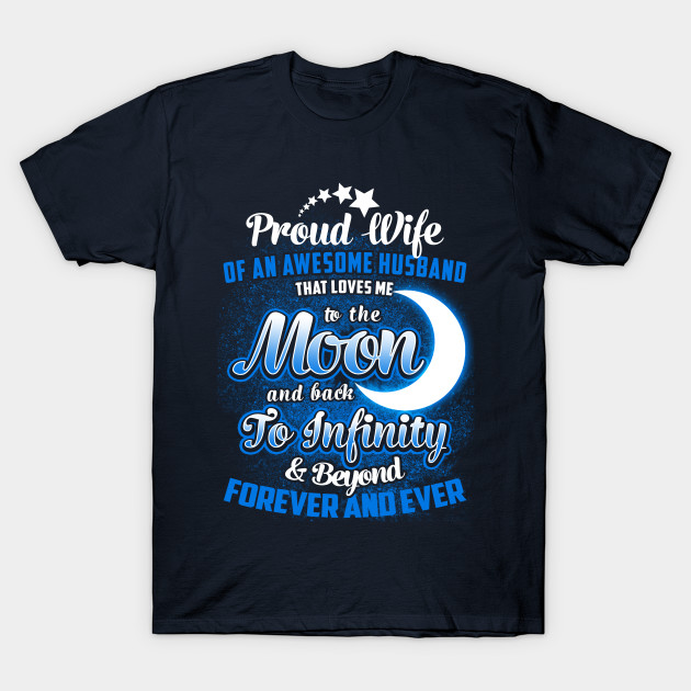 a13ed526080 PROUD WIFE OF AN AWESOME HUSBAND THAT LOVES ME TO THE MOON   BACK T-Shirt