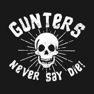 Gunters Never Say Die! t-shirts