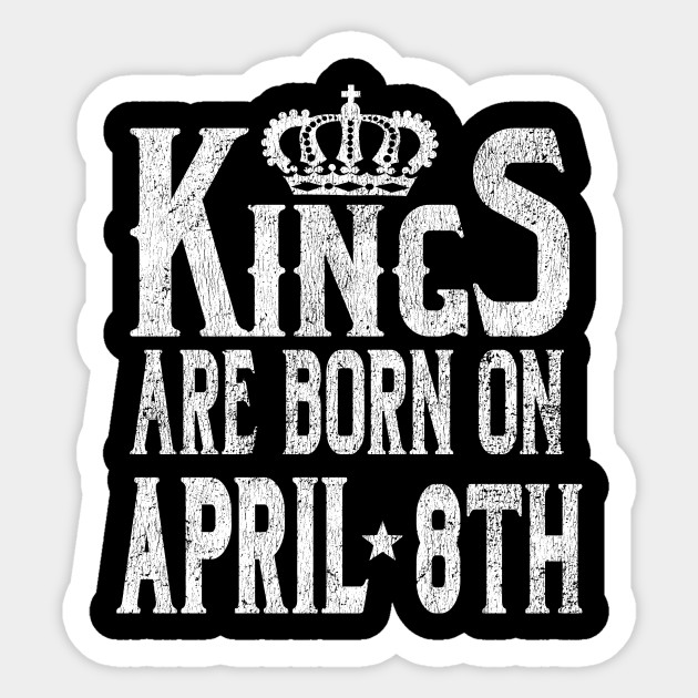 d7538a92e Kings Are Born On April 8th Funny Birthday T-Shirt - Birthday ...