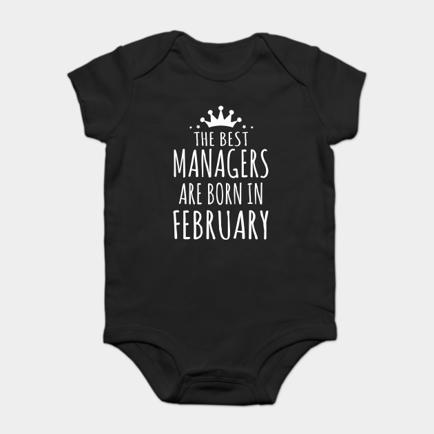 THE BEST MANAGERS ARE BORN IN  FEBRUARY
