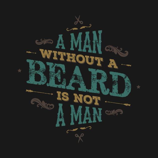 A MAN WITH A BEARD IS NOT A MAN