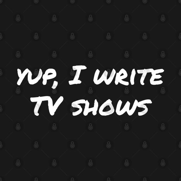 Yup, I write TV shows