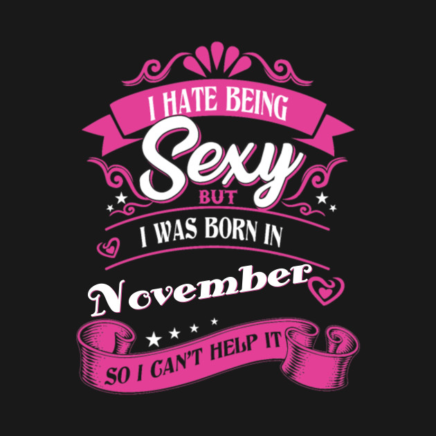 d3fd0001 I-Hate-Being-Sexy-But-I-Was-Born-In-November - I Hate Being Sexy But ...