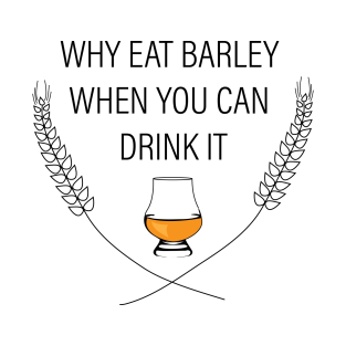 1b26ddb04 Whisky drinker - why eat barley when you can drink it - dram glass - funny  scotch - gift for whisky lover T-Shirt