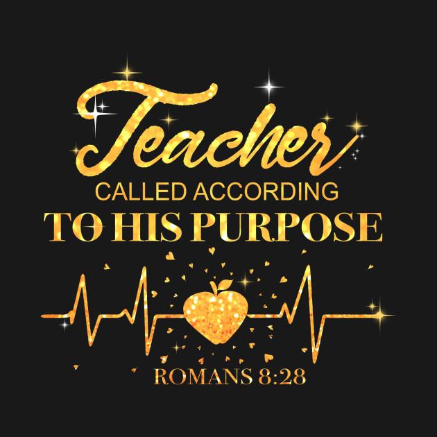 teacher called according to his purpose romans 8 28 shirt teacher