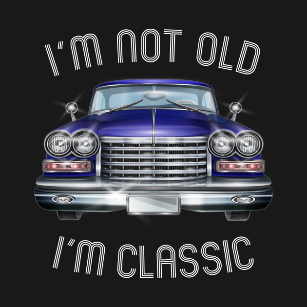 I'm Not Old, I'm Classic (white text)