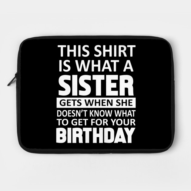 Birthday Gift For Brother From Sister T Shirt Funny Gifts By Williamdstanley77