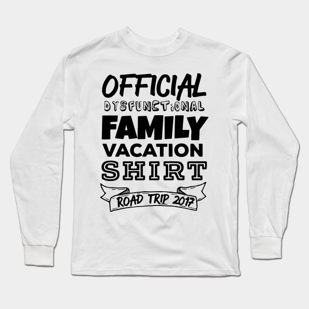 33996149f Funny Family Vacation - Dysfunctional Family - Funny - Long Sleeve T ...