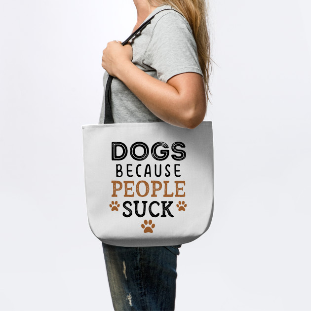DOGS Because People Suck Funny Pet Lover Gift Tote bag