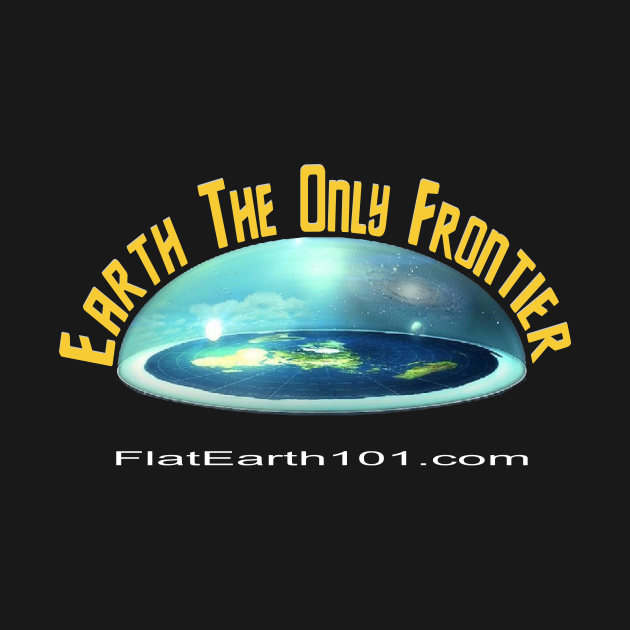 Earth - The Only Frontier ~Flat Earth~