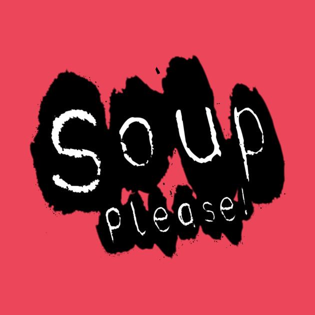 Soup please