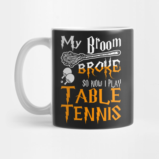 My Broom Broke So Now Play Table Tennis Halloween T-Shirt
