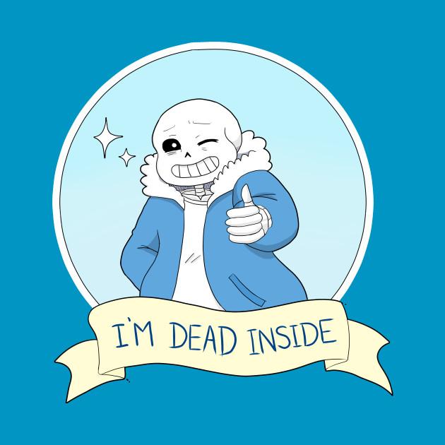 "Undertale- Sans ""I'm Dead Inside"""