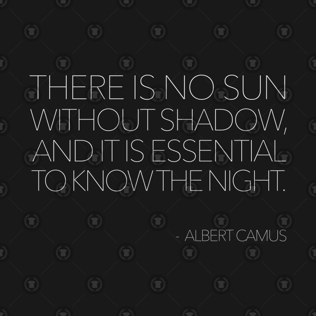 There Is No Sun Without Shadow  // Albert Camus Typographic Quote